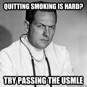 quitting smoking is hard? try passing the usmle
