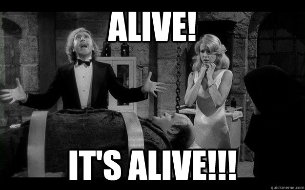 alive! It's alive!!!
