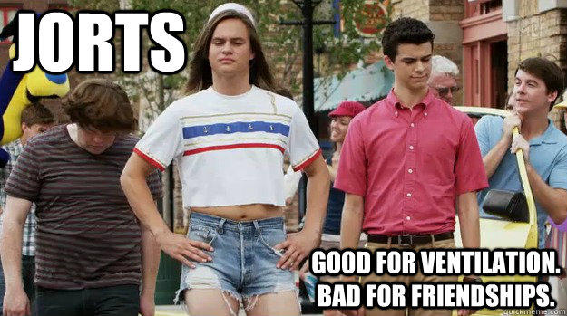 Jorts  good for ventilation. bad for friendships. - Jorts  good for ventilation. bad for friendships.  The Inbetweeners