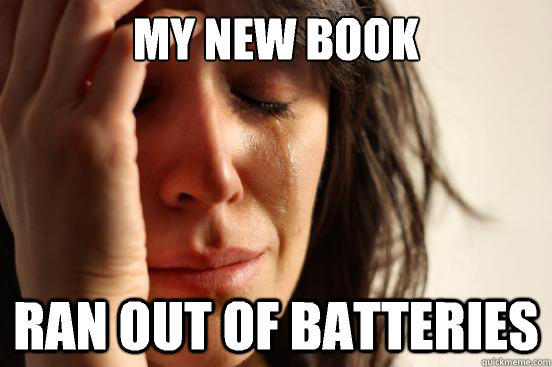 My new book Ran out of batteries - My new book Ran out of batteries  First World Problems