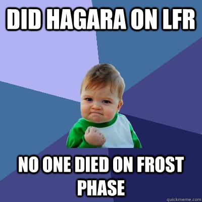 Did hagara on lfr No one died on frost phase - Did hagara on lfr No one died on frost phase  Success Kid