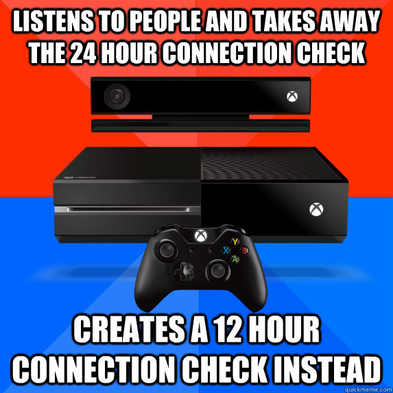 Listens to people and takes away the 24 hour connection check Creates a 12 hour connection check instead