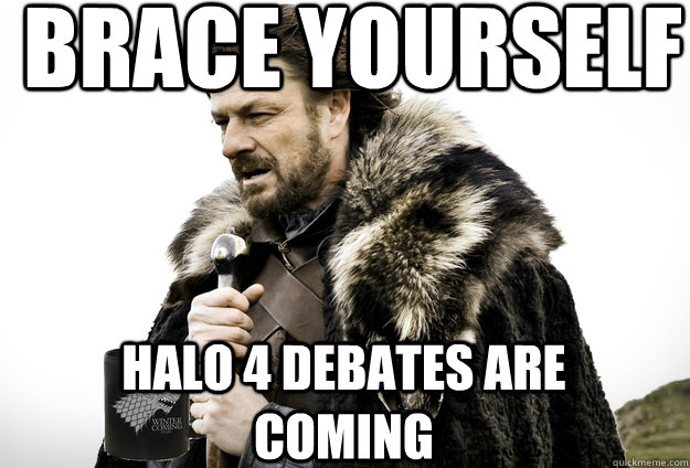 Brace Yourself  Halo 4 debates are coming - Brace Yourself  Halo 4 debates are coming  Tea break Ned Stark