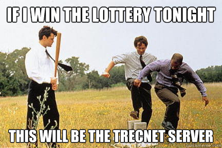 If I win the lottery tonight This will be the TRECnet server