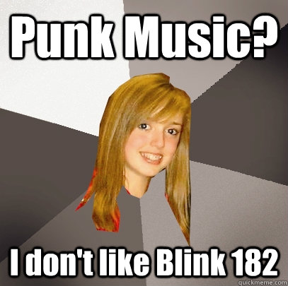 Punk Music? I don't like Blink 182 - Punk Music? I don't like Blink 182  Musically Oblivious 8th Grader