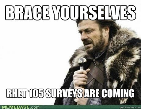 BRACE YOURSELVES RHET 105 Surveys are coming