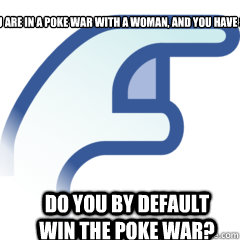 If you are in a poke war with a woman, and you have sex with her... Do you by default win the poke war?  Poke War