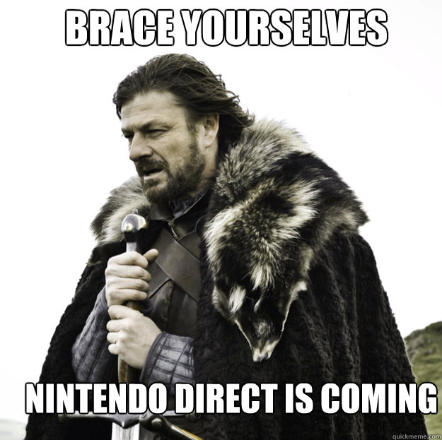BRACE YOURSELVES NINTENDO DIRECT IS COMING