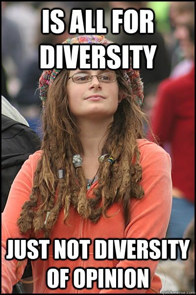 Is all for diversity Just not diversity of opinion - Is all for diversity Just not diversity of opinion  College Liberal