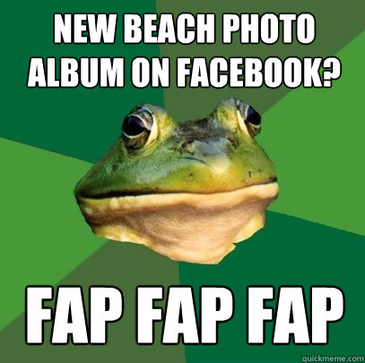 new beach photo album on facebook? fap fap fap - new beach photo album on facebook? fap fap fap  Foul Bachelor Frog