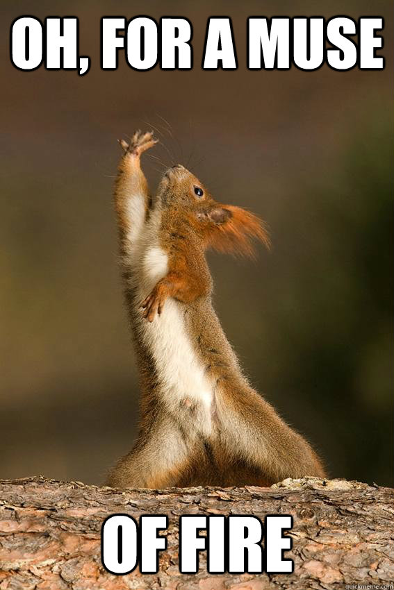 OH, FOR A MUSE OF FIRE - OH, FOR A MUSE OF FIRE  Shakespeare Squirrel