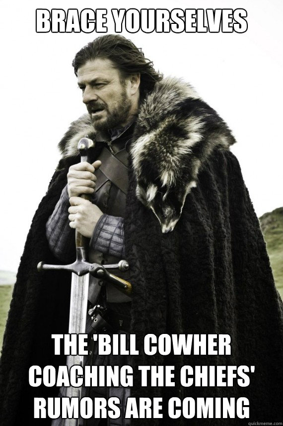 Brace yourselves The 'bill cowher coaching the chiefs' rumors are coming - Brace yourselves The 'bill cowher coaching the chiefs' rumors are coming  Brace yourself