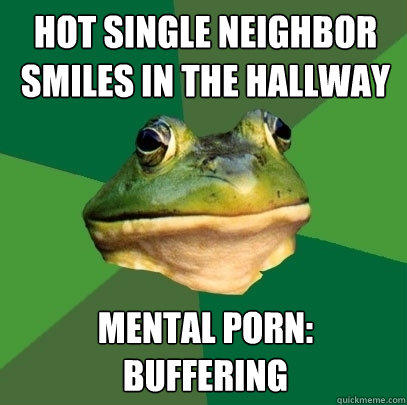 hot single neighbor smiles in the hallway mental porn: buffering - hot single neighbor smiles in the hallway mental porn: buffering  Foul Bachelor Frog