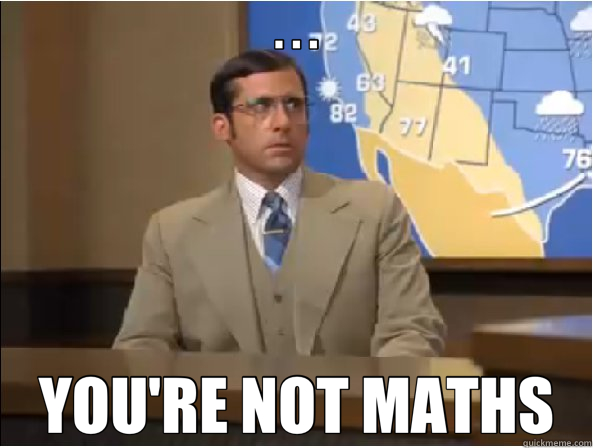 . . . YOU'RE NOT MATHS - . . . YOU'RE NOT MATHS  Brick Tamland - Youre Not Ron
