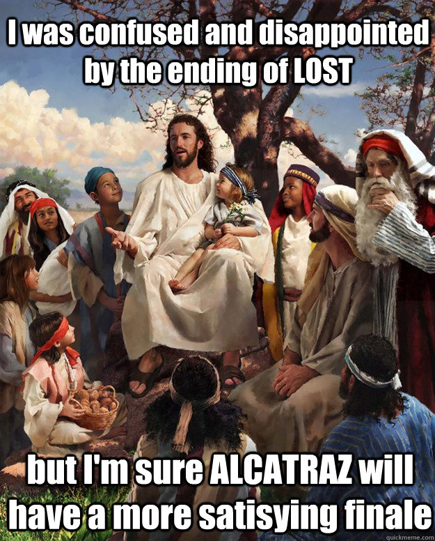 I was confused and disappointed by the ending of LOST but I'm sure ALCATRAZ will have a more satisying finale  - I was confused and disappointed by the ending of LOST but I'm sure ALCATRAZ will have a more satisying finale   Jesus Gathering