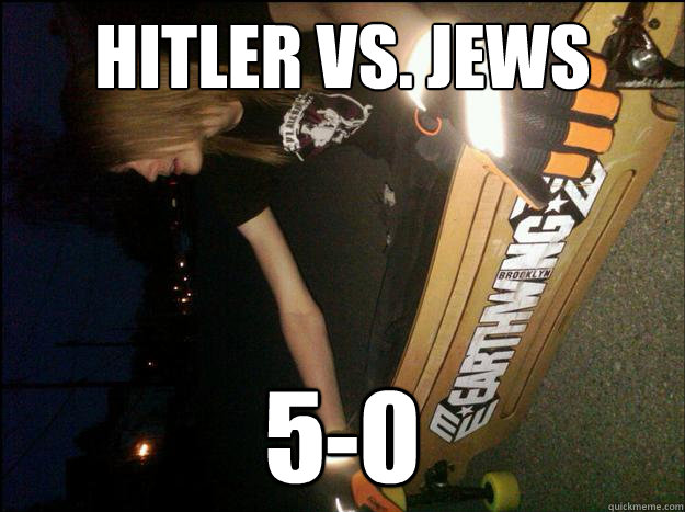 Hitler vs. Jews 5-0 - Hitler vs. Jews 5-0  Racist skateboarder