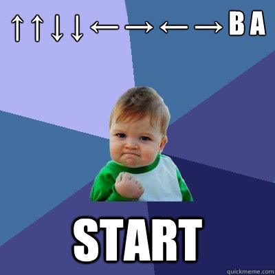 ↑ ↑ ↓ ↓ ← → ← → B A Start - ↑ ↑ ↓ ↓ ← → ← → B A Start  Success Kid