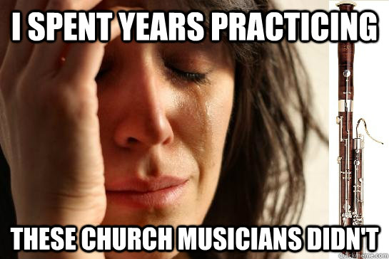 I spent years practicing these church musicians didn't  First Chair Problems bassoon