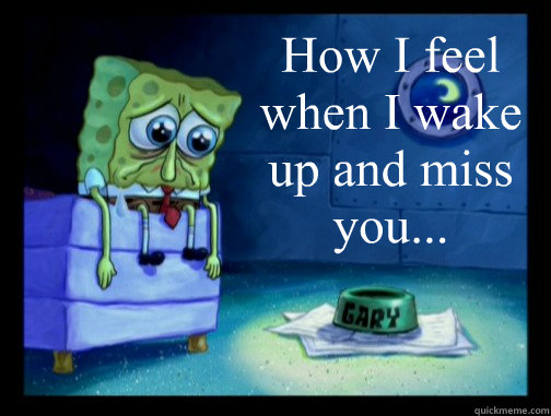 how i feel when i wake up and miss you spongebob miss you quickmeme. Black Bedroom Furniture Sets. Home Design Ideas