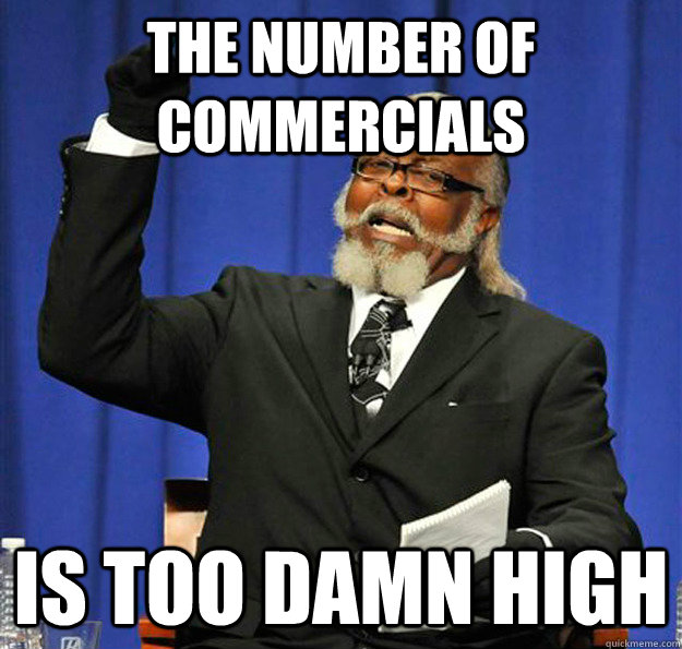 The number of commercials  Is too damn high - The number of commercials  Is too damn high  Jimmy McMillan