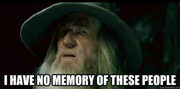 I have no memory of these people -  I have no memory of these people  I have no memory Gandalf