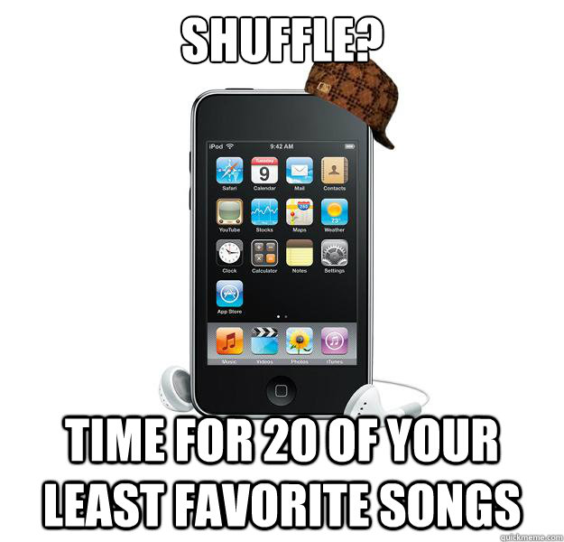 Shuffle? Time for 20 of your least favorite songs