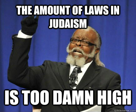 the amount of laws in judaism is too damn high - the amount of laws in judaism is too damn high  Too Damn High