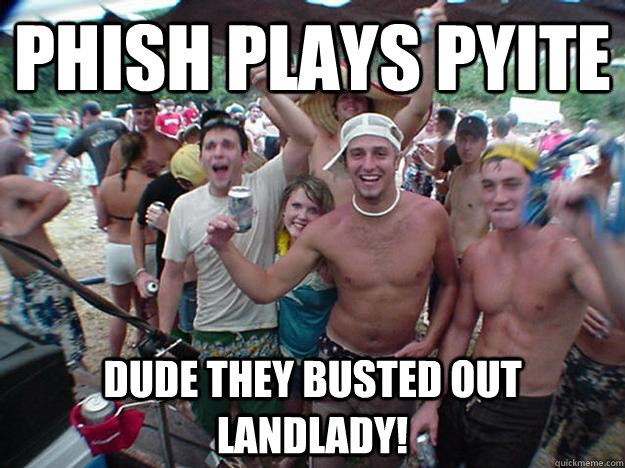 Phish plays PYITE dude they busted out landlady!