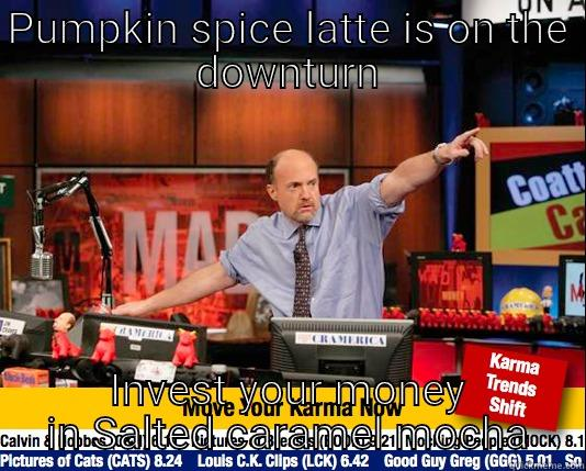 PUMPKIN SPICE LATTE IS ON THE DOWNTURN INVEST YOUR MONEY IN SALTED CARAMEL MOCHA Mad Karma with Jim Cramer