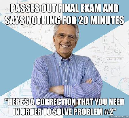Passes out final exam and says nothing for 20 minutes