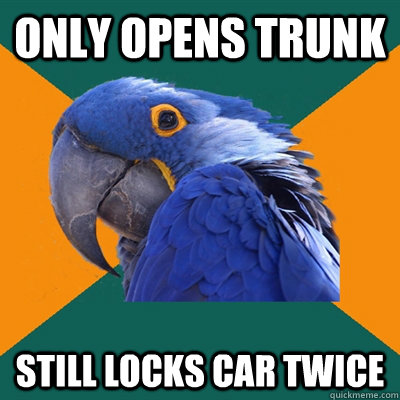 Only opens trunk Still locks car twice - Only opens trunk Still locks car twice  Paranoid Parrot