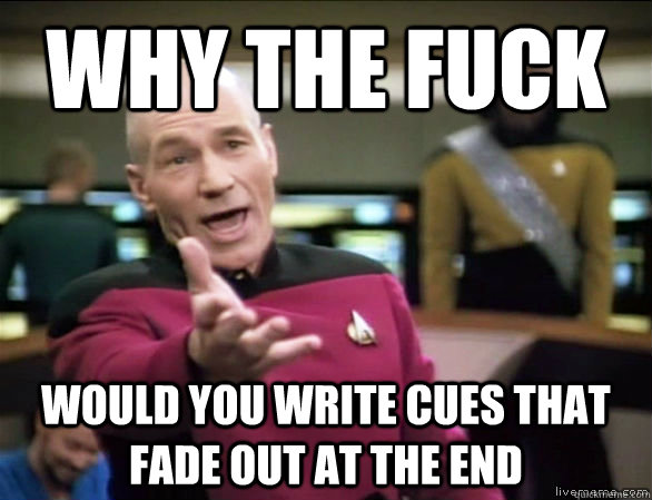 why the fuck would you write cues that fade out at the end - why the fuck would you write cues that fade out at the end  Annoyed Picard HD