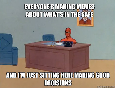 everyone's making memes about what's in the safe And i'm just sitting here making good decisions  masturbating spiderman