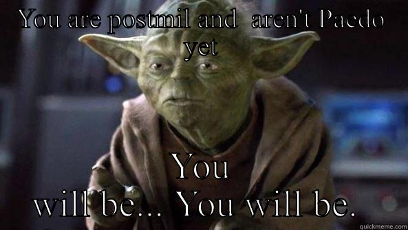 YOU ARE POSTMIL AND  AREN'T PAEDO YET YOU WILL BE... YOU WILL BE.  True dat, Yoda.