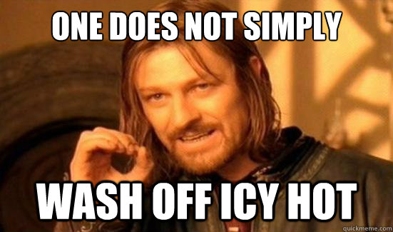 One Does Not Simply Wash off Icy Hot - One Does Not Simply Wash off Icy Hot  Boromir