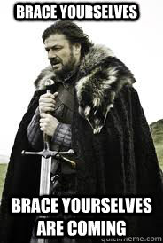 Brace Yourselves Brace yourselves are coming - Brace Yourselves Brace yourselves are coming  Brace Yourselves