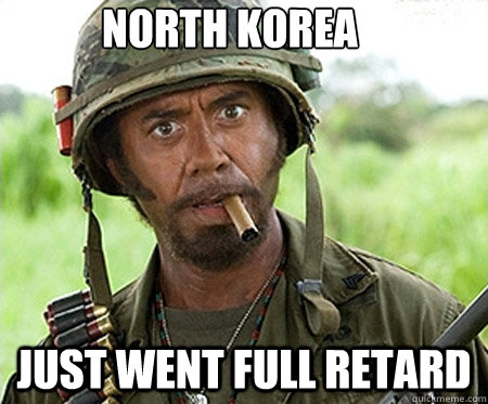 North Korea Just went full retard - North Korea Just went full retard  Full retard
