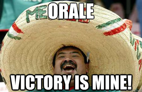 cd30bf15ce49d6675c827ddded6e049ea401159bd1aa323a9b32fbe6b4e2dbe0 orale victory is mine! merry mexican quickmeme,Orale Meme