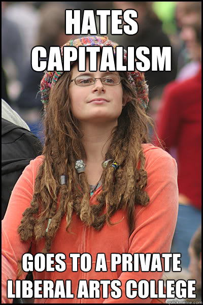 Hates capitalism goes to a private liberal arts college - Hates capitalism goes to a private liberal arts college  College Liberal