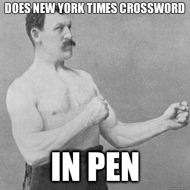 Does New York Times crossword In pen - Does New York Times crossword In pen  overly manly man