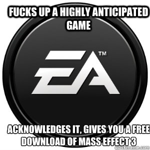 Fucks up a highly anticipated game Acknowledges it, gives you a free download of Mass Effect 3