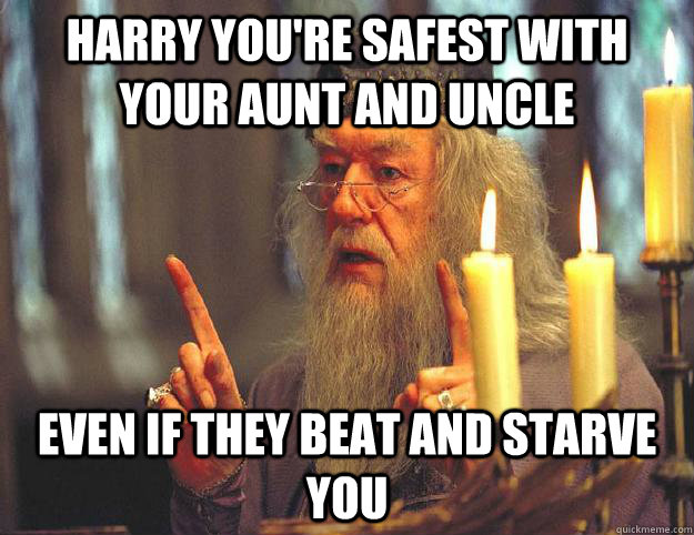 Harry Youre Safest With Your Aunt And Uncle Even If They Beat And