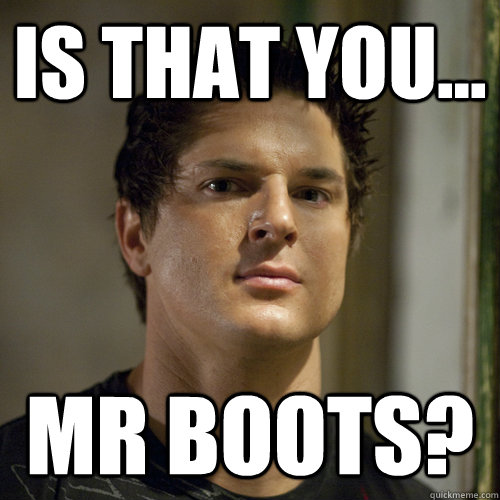 Is That You... MR BOOTS?