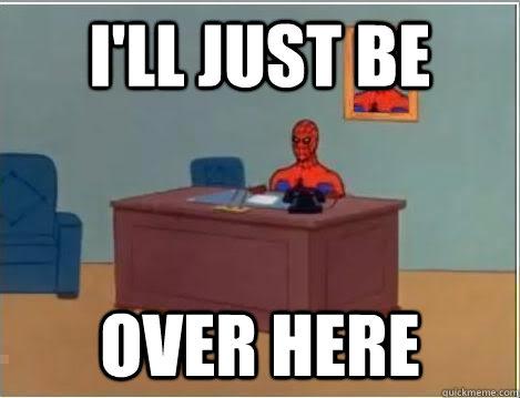 I'll just be over here - I'll just be over here  Spiderman Desk