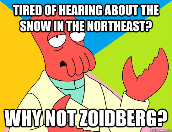 Tired of hearing about the snow in the northeast? why not zoidberg? - Tired of hearing about the snow in the northeast? why not zoidberg?  Misc