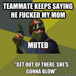 Teammate keeps saying he fucked my mom Muted