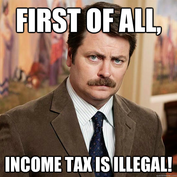 First of all, Income tax is ILLEGAL!