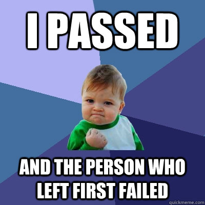 I Passed And the person who left first failed  Success Kid