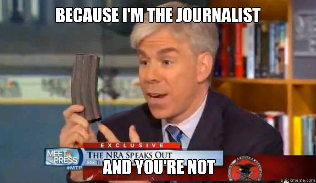 because I'm the journalist and you're not - because I'm the journalist and you're not  David Gregorys Privilege