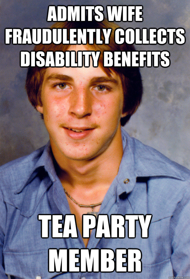 ADMITS WIFE FRAUDULENTLY COLLECTS DISABILITY BENEFITS TEA PARTY MEMBER - ADMITS WIFE FRAUDULENTLY COLLECTS DISABILITY BENEFITS TEA PARTY MEMBER  Old Economy Steven